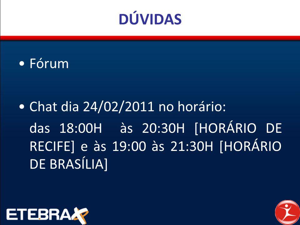 DÚVIDAS Fórum Chat dia 24/02/2011 no horário: das 18:00H às 20:30H [HORÁRIO DE RECIFE] e às 19:00 às 21:30H [HORÁRIO DE BRASÍLIA]
