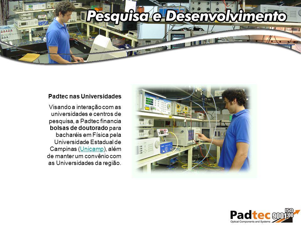 Padtec nas Universidades Visando a interação com as universidades e centros de pesquisa, a Padtec financia bolsas de doutorado para bacharéis em Físic