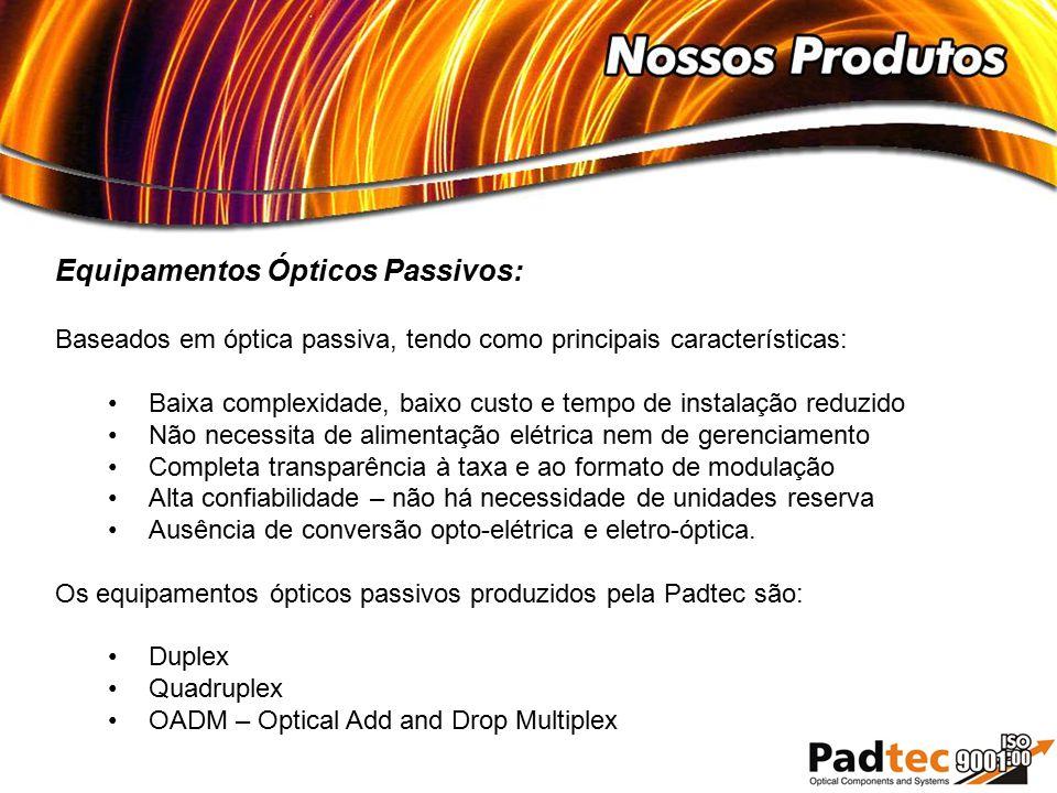 Equipamentos Ópticos Passivos: Baseados em óptica passiva, tendo como principais características: Baixa complexidade, baixo custo e tempo de instalaçã
