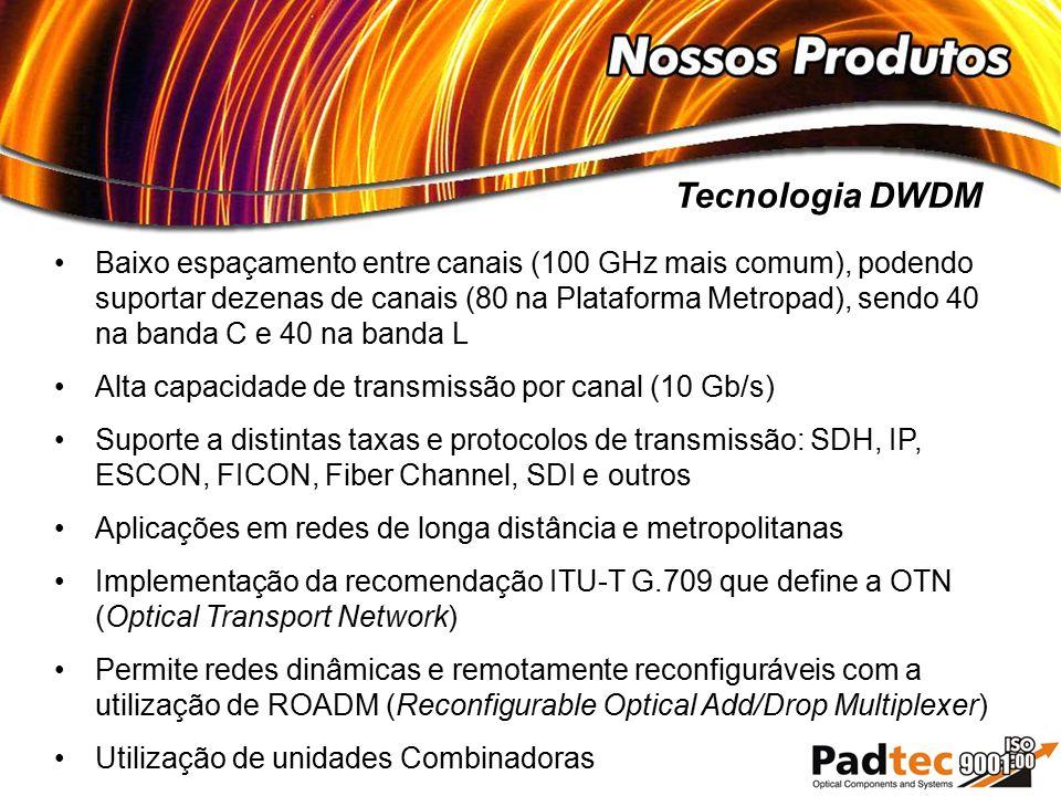 Baixo espaçamento entre canais (100 GHz mais comum), podendo suportar dezenas de canais (80 na Plataforma Metropad), sendo 40 na banda C e 40 na banda
