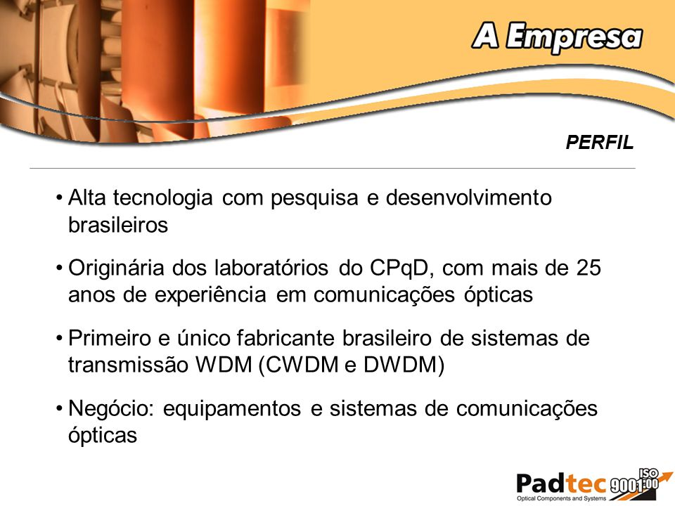 Alta tecnologia com pesquisa e desenvolvimento brasileiros Originária dos laboratórios do CPqD, com mais de 25 anos de experiência em comunicações ópt