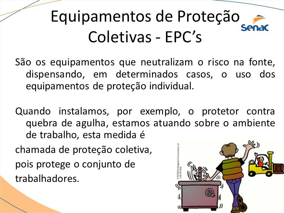 Equipamentos de Proteção Coletivas - EPC's São os equipamentos que neutralizam o risco na fonte, dispensando, em determinados casos, o uso dos equipamentos de proteção individual.