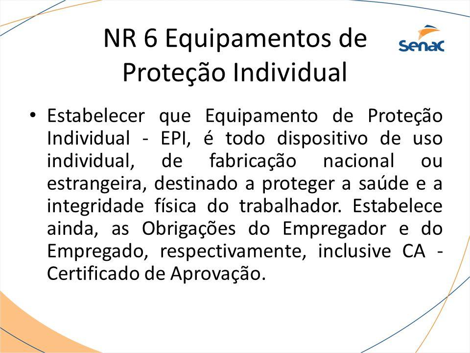 NR 6 Equipamentos de Proteção Individual Estabelecer que Equipamento de Proteção Individual - EPI, é todo dispositivo de uso individual, de fabricação nacional ou estrangeira, destinado a proteger a saúde e a integridade física do trabalhador.