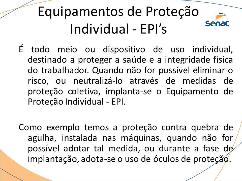 Equipamentos de Proteção Individual - EPI's É todo meio ou dispositivo de uso individual, destinado a proteger a saúde e a integridade física do trabalhador.