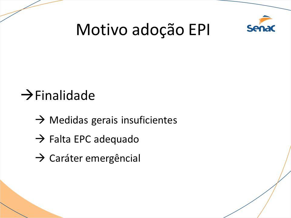 Motivo adoção EPI  Finalidade  Medidas gerais insuficientes  Falta EPC adequado  Caráter emergêncial