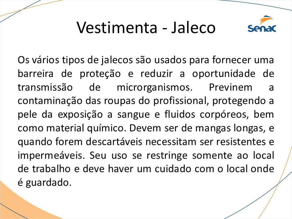 Vestimenta - Jaleco Os vários tipos de jalecos são usados para fornecer uma barreira de proteção e reduzir a oportunidade de transmissão de microrganismos.