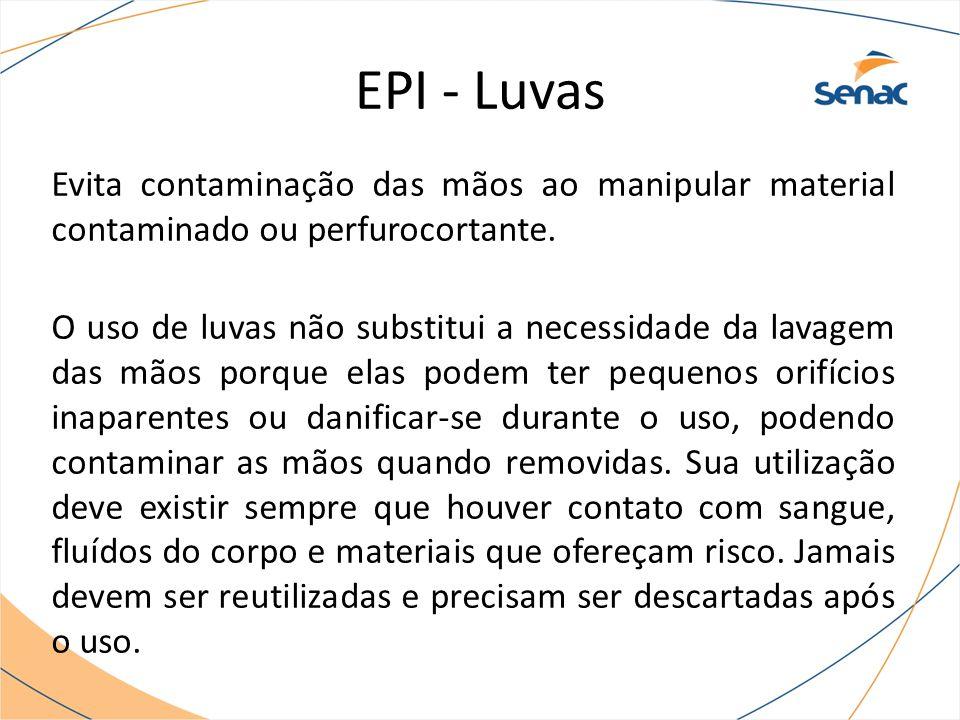 EPI - Luvas Evita contaminação das mãos ao manipular material contaminado ou perfurocortante.