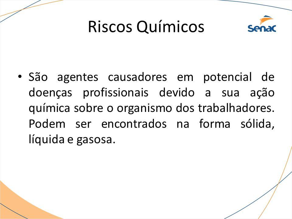 Riscos Químicos São agentes causadores em potencial de doenças profissionais devido a sua ação química sobre o organismo dos trabalhadores.