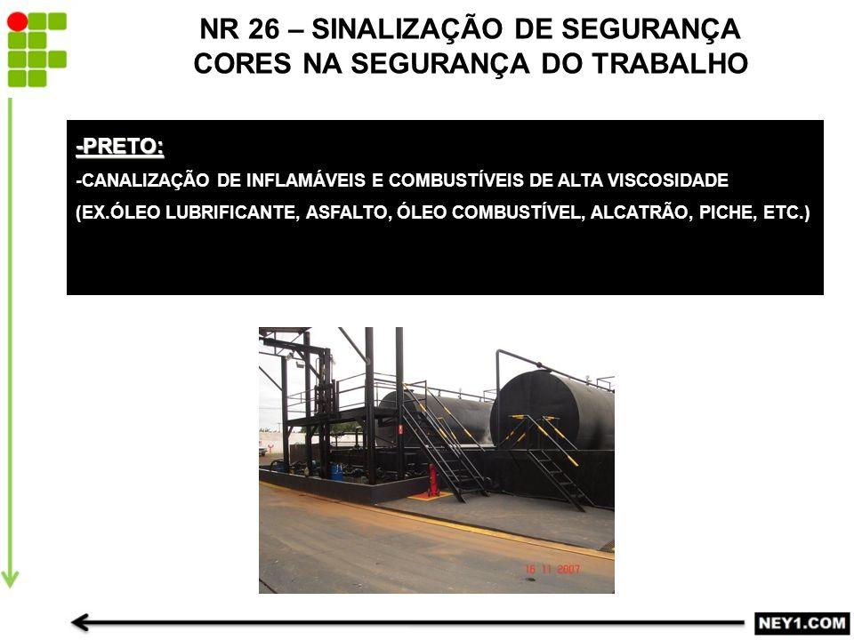 -PRETO: -CANALIZAÇÃO DE INFLAMÁVEIS E COMBUSTÍVEIS DE ALTA VISCOSIDADE (EX.ÓLEO LUBRIFICANTE, ASFALTO, ÓLEO COMBUSTÍVEL, ALCATRÃO, PICHE, ETC.) NR 26