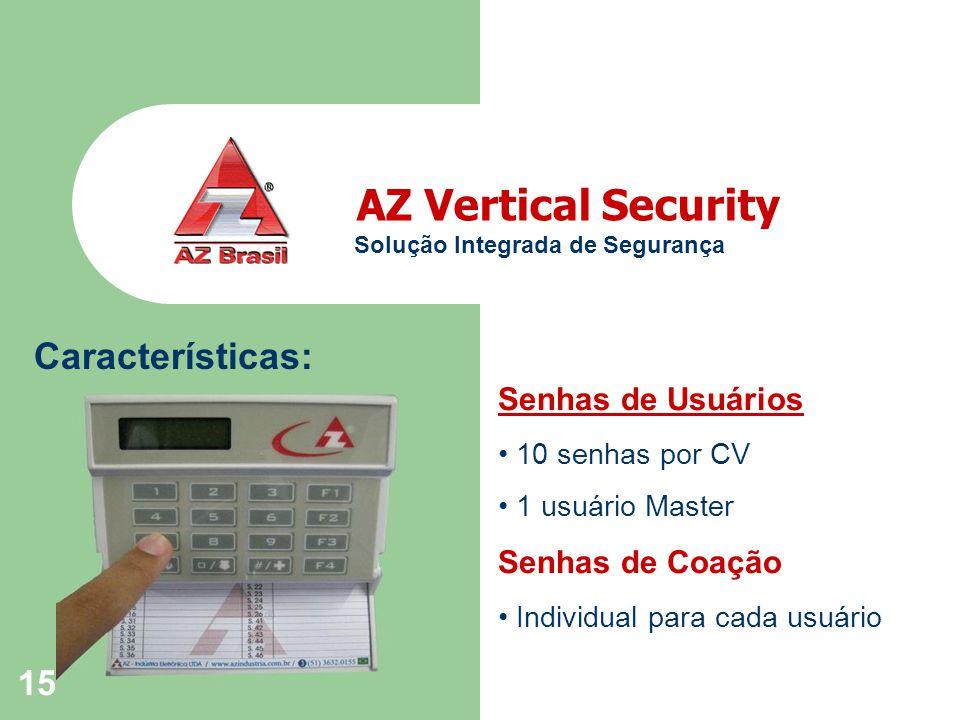 15 AZ Vertical Security Solução Integrada de Segurança Características: Senhas de Usuários 10 senhas por CV 1 usuário Master Senhas de Coação Individual para cada usuário