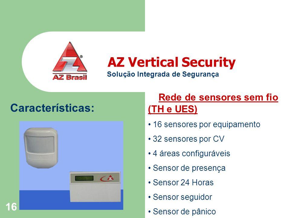 16 Características: AZ Vertical Security Solução Integrada de Segurança Rede de sensores sem fio (TH e UES) 16 sensores por equipamento 32 sensores por CV 4 áreas configuráveis Sensor de presença Sensor 24 Horas Sensor seguidor Sensor de pânico