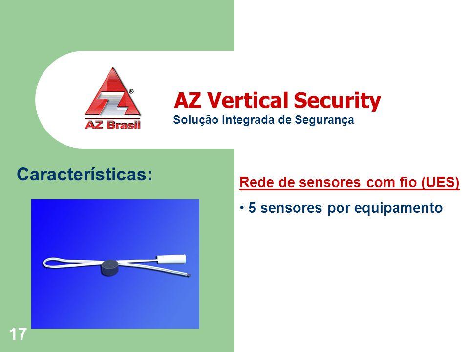 17 AZ Vertical Security Solução Integrada de Segurança Características: Rede de sensores com fio (UES) 5 sensores por equipamento