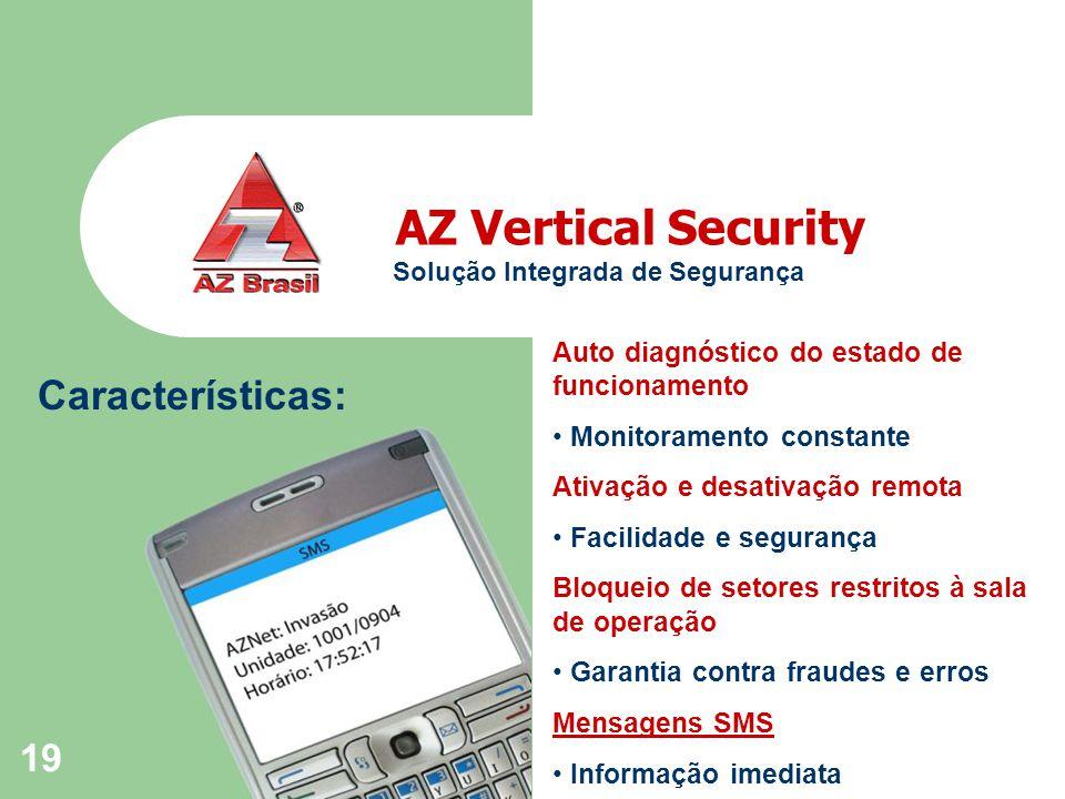 19 AZ Vertical Security Solução Integrada de Segurança Características: Auto diagnóstico do estado de funcionamento Monitoramento constante Ativação e desativação remota Facilidade e segurança Bloqueio de setores restritos à sala de operação Garantia contra fraudes e erros Mensagens SMS Informação imediata