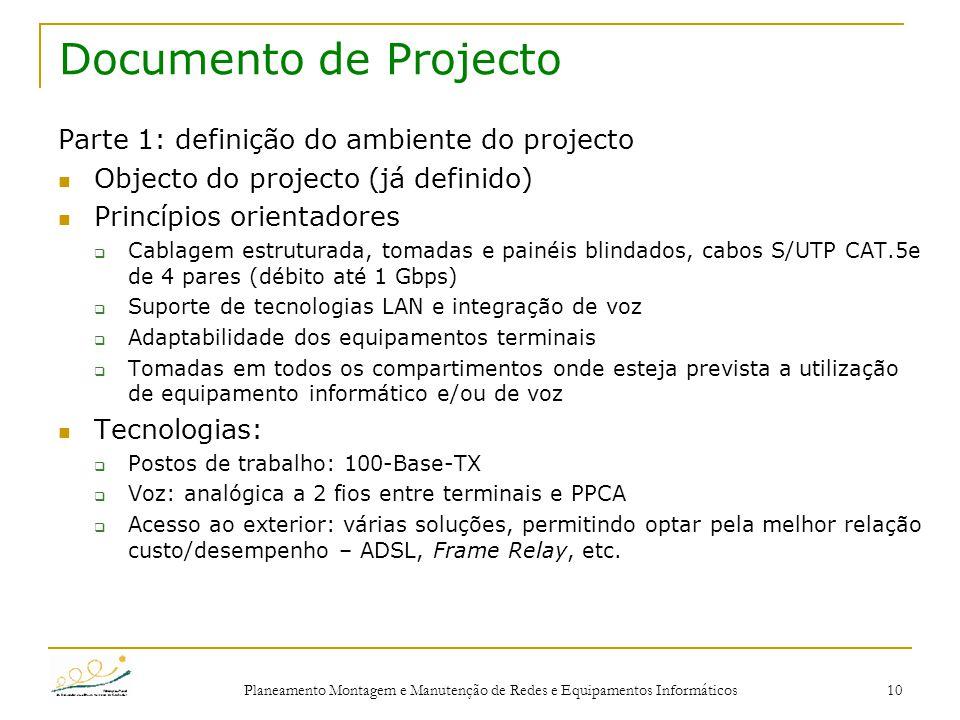 Planeamento Montagem e Manutenção de Redes e Equipamentos Informáticos 10 Documento de Projecto Parte 1: definição do ambiente do projecto Objecto do