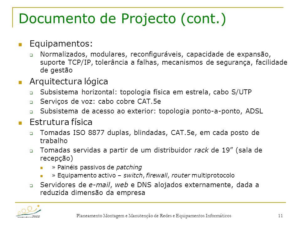 Planeamento Montagem e Manutenção de Redes e Equipamentos Informáticos 11 Documento de Projecto (cont.) Equipamentos:  Normalizados, modulares, recon