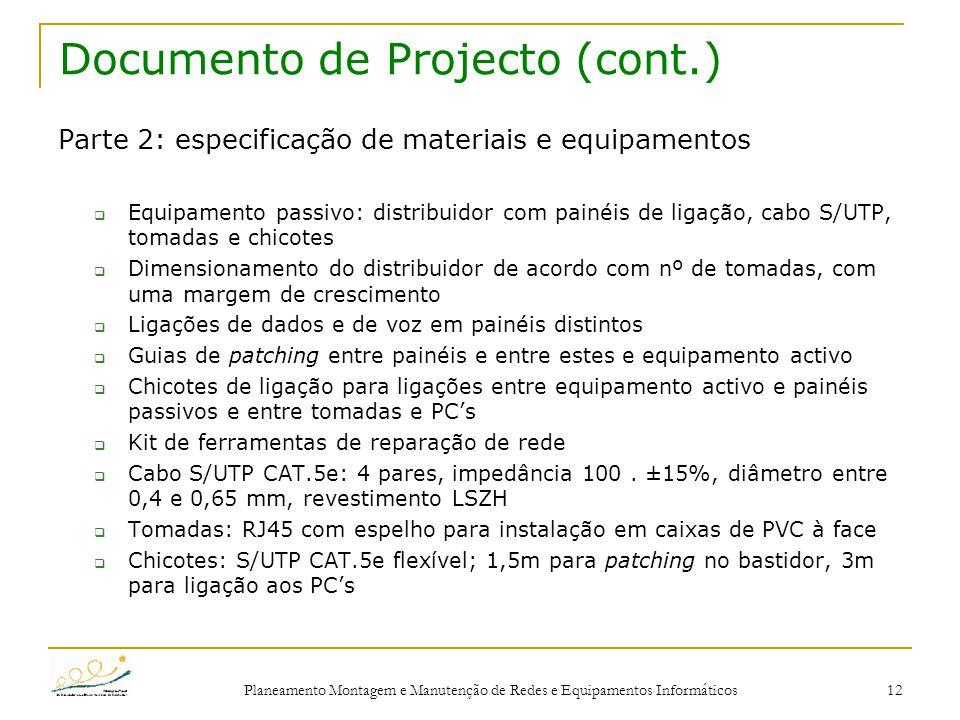 Planeamento Montagem e Manutenção de Redes e Equipamentos Informáticos 12 Documento de Projecto (cont.) Parte 2: especificação de materiais e equipame