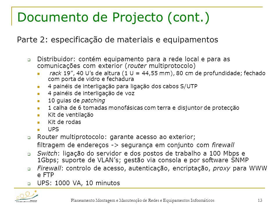 Planeamento Montagem e Manutenção de Redes e Equipamentos Informáticos 13 Documento de Projecto (cont.) Parte 2: especificação de materiais e equipame