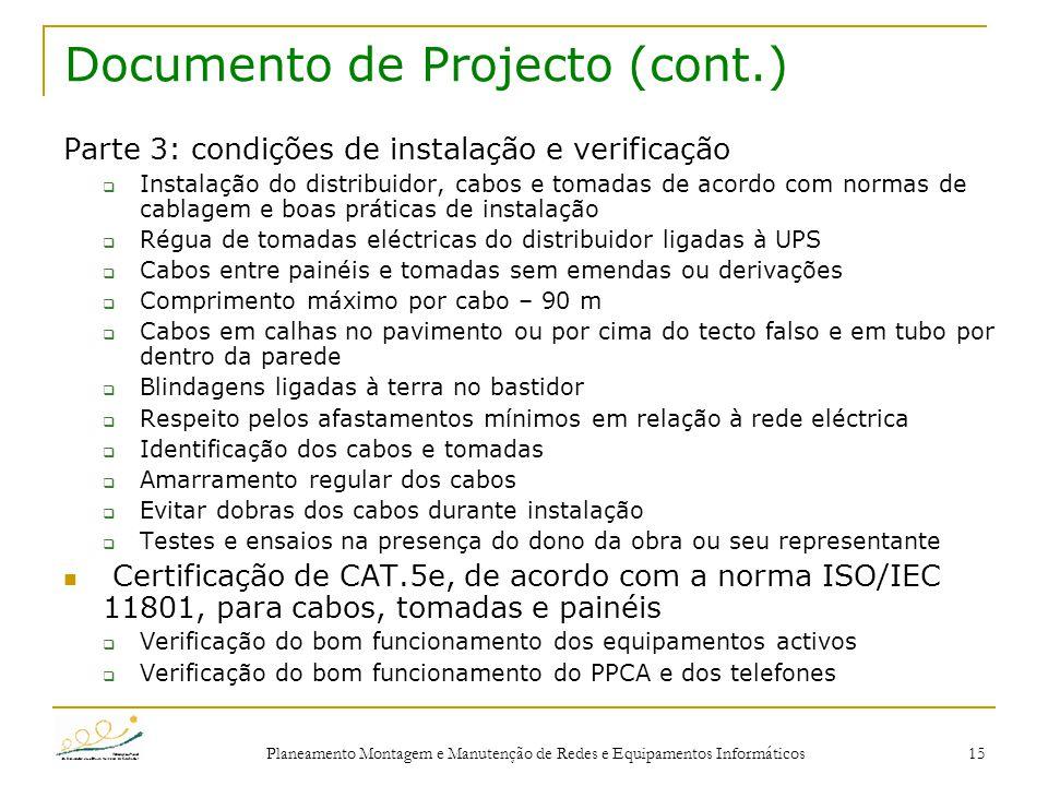 Planeamento Montagem e Manutenção de Redes e Equipamentos Informáticos 15 Documento de Projecto (cont.) Parte 3: condições de instalação e verificação