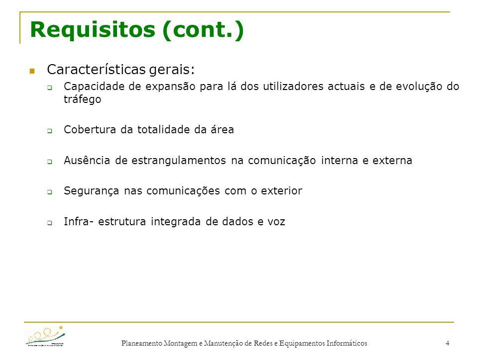 Planeamento Montagem e Manutenção de Redes e Equipamentos Informáticos 4 Requisitos (cont.) Características gerais:  Capacidade de expansão para lá d
