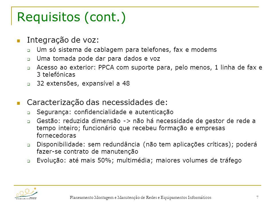Planeamento Montagem e Manutenção de Redes e Equipamentos Informáticos 7 Requisitos (cont.) Integração de voz:  Um só sistema de cablagem para telefo