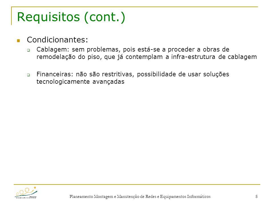 Planeamento Montagem e Manutenção de Redes e Equipamentos Informáticos 8 Requisitos (cont.) Condicionantes:  Cablagem: sem problemas, pois está-se a