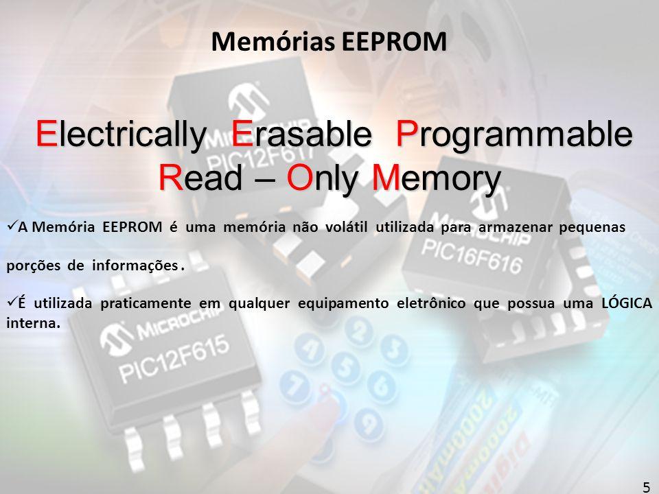 Electrically Erasable Programmable Read – Only Memory Electrically Erasable Programmable Read – Only Memory A Memória EEPROM é uma memória não volátil