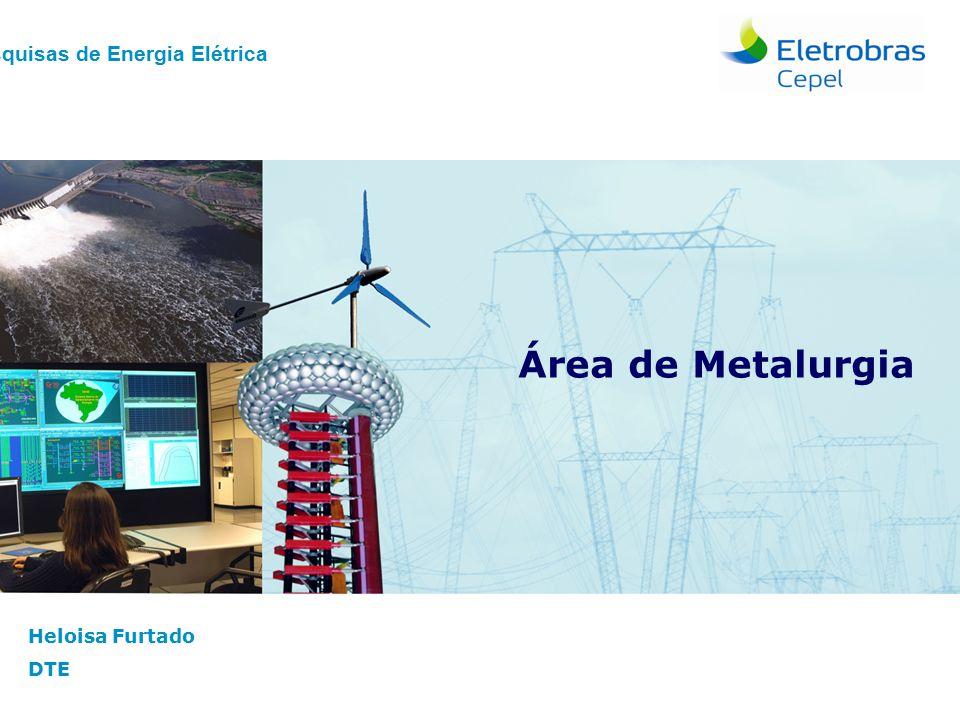 Centro de Pesquisas de Energia Elétrica - CepelABM | 2010 Centro de Pesquisas de Energia Elétrica Heloisa Furtado DTE Área de Metalurgia