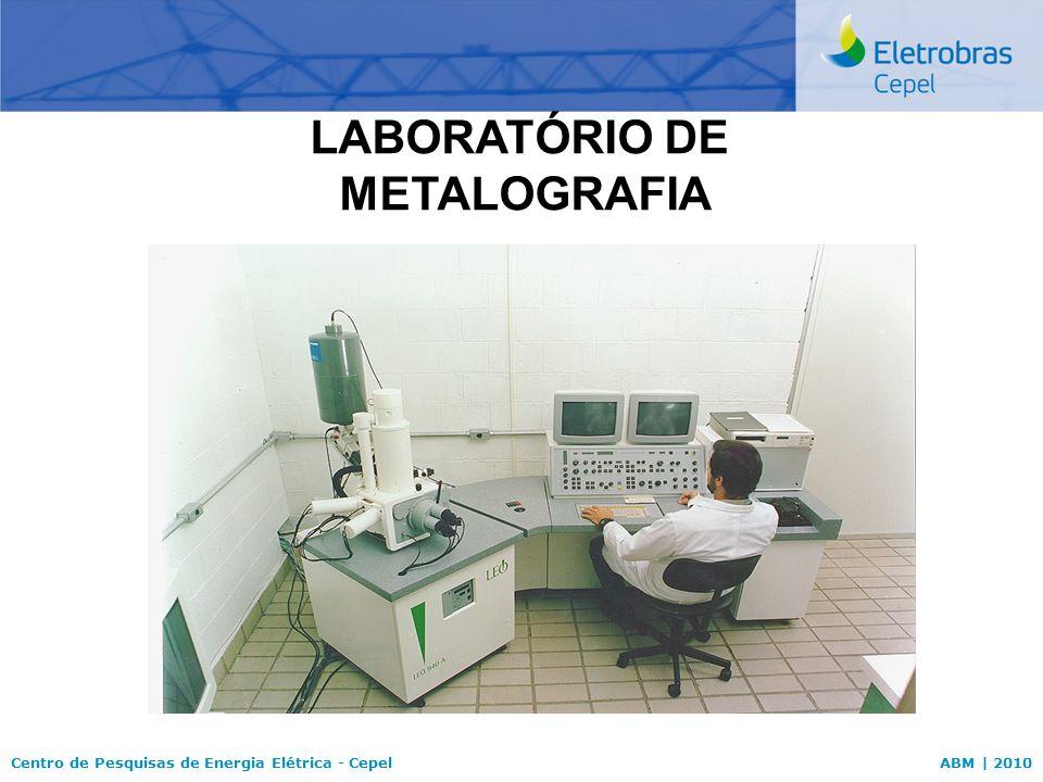 Centro de Pesquisas de Energia Elétrica - CepelABM | 2010 LISTA DE EQUIPAMENTOS Investimento: 5 milhões de reais desde 2003 Microscópios 2 Microscópios óticos de Bancada 2 Microscópios óticos de campo 1 Microscópio Confocal Laser 1 Microscópio Estéreo 2 MEV 1 MET Ensaios Mecânicos Microdurimetro Durômetro de campo Durômetro Universal Durômetro Shore Nanodurômetro Máquinas de Fluência Raio X Difratômetro de Raios-X Analizador de ligas portátil Preparação de amostras Isomet Ion Milling Tripod com politriz Tenupol Plasma Cleaning Inspeção de Campo Ultra-som Ultra-som phase ray Videoscópio