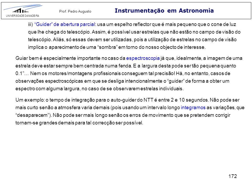 """172 Instrumentação em Astronomia UNIVERSIDADE DA MADEIRA Prof. Pedro Augusto iii) """"Guider"""" de abertura parcial: usa um espelho reflector que é mais pe"""