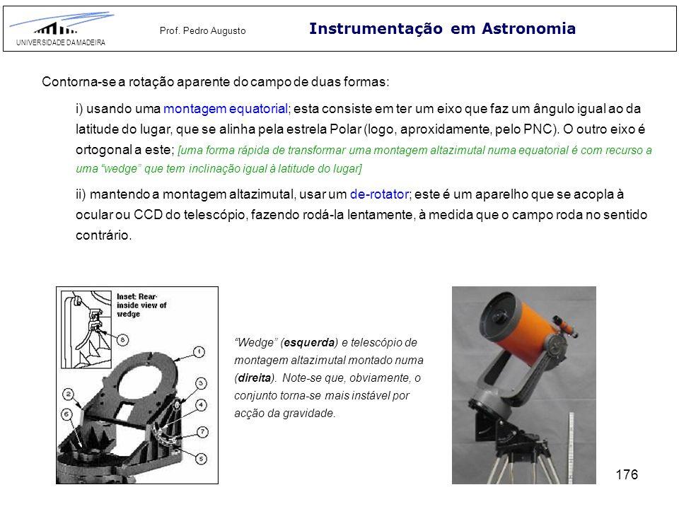 """176 Instrumentação em Astronomia UNIVERSIDADE DA MADEIRA Prof. Pedro Augusto """"Wedge"""" (esquerda) e telescópio de montagem altazimutal montado numa (dir"""