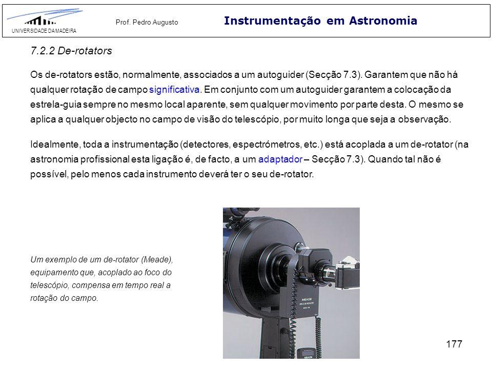 177 Instrumentação em Astronomia UNIVERSIDADE DA MADEIRA Prof. Pedro Augusto 7.2.2 De-rotators Os de-rotators estão, normalmente, associados a um auto