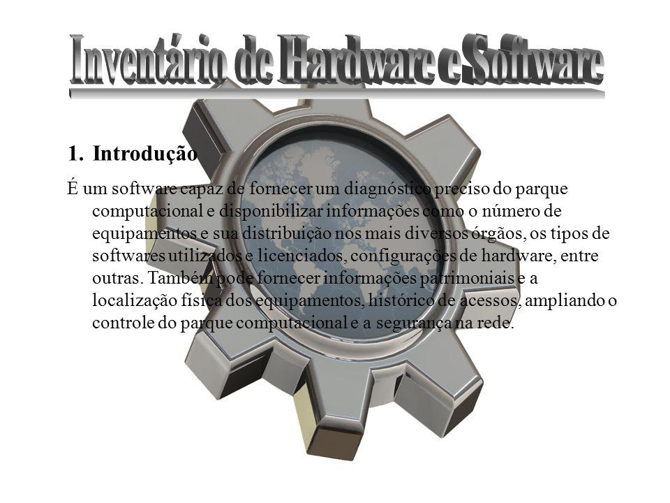 1.Introdução É um software capaz de fornecer um diagnóstico preciso do parque computacional e disponibilizar informações como o número de equipamentos