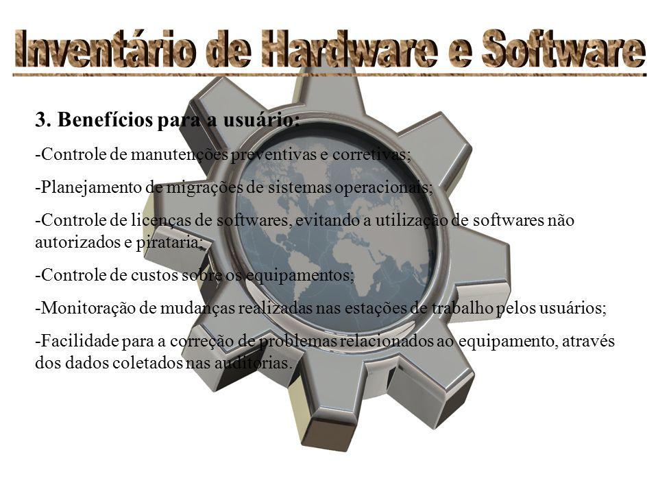 3. Benefícios para a usuário: -Controle de manutenções preventivas e corretivas; -Planejamento de migrações de sistemas operacionais; -Controle de lic