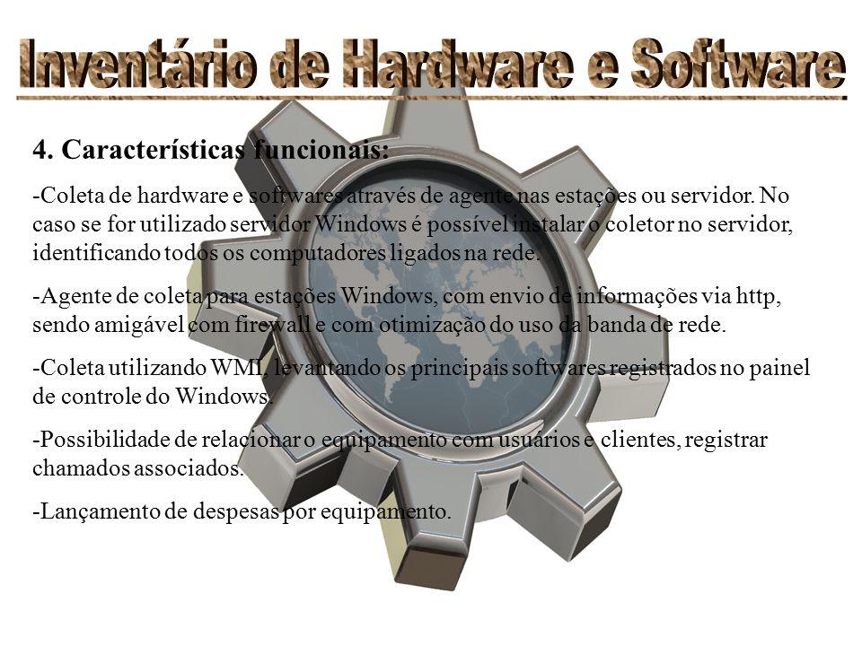 4. Características funcionais: -Coleta de hardware e softwares através de agente nas estações ou servidor. No caso se for utilizado servidor Windows é