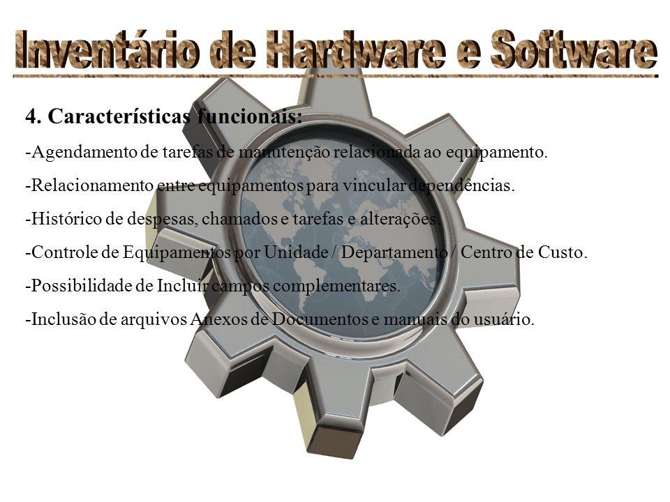 4. Características funcionais: -Agendamento de tarefas de manutenção relacionada ao equipamento. -Relacionamento entre equipamentos para vincular depe