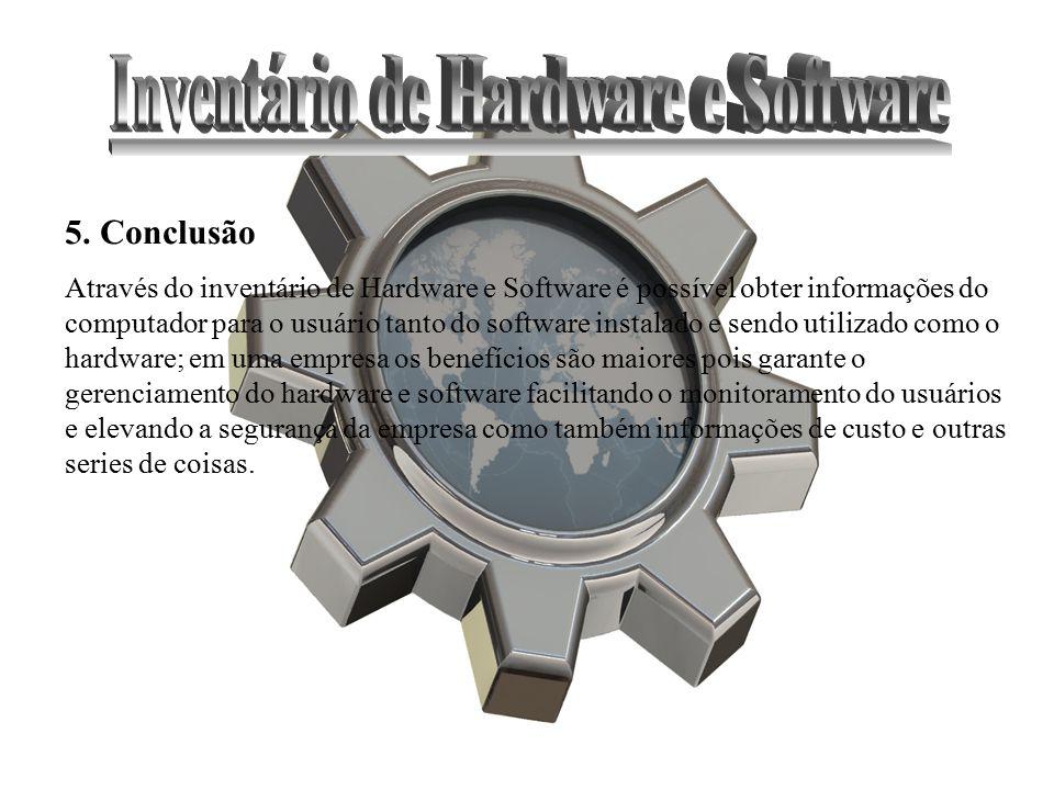 5. Conclusão Através do inventário de Hardware e Software é possível obter informações do computador para o usuário tanto do software instalado e send