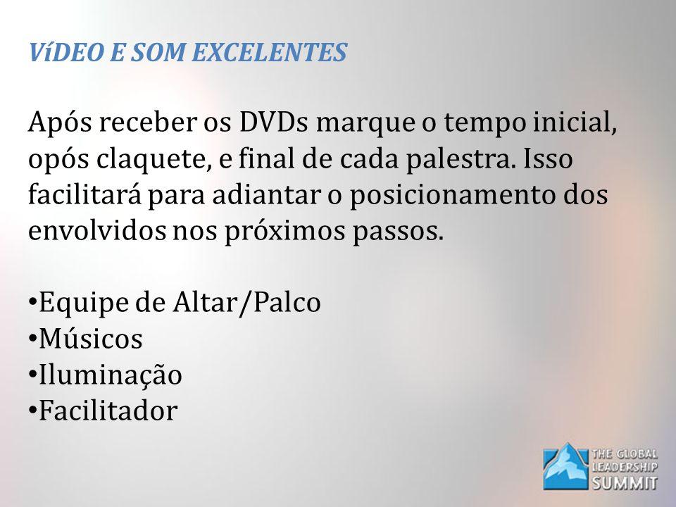 VíDEO E SOM EXCELENTES Após receber os DVDs marque o tempo inicial, opós claquete, e final de cada palestra. Isso facilitará para adiantar o posicion