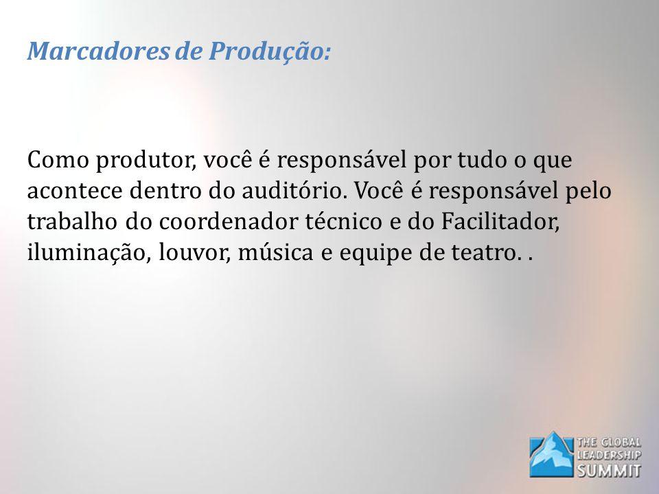 Marcadores de Produção: Como produtor, você é responsável por tudo o que acontece dentro do auditório.