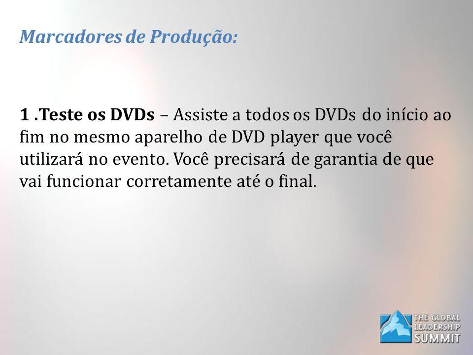 Marcadores de Produção: 1.Teste os DVDs – Assiste a todos os DVDs do início ao fim no mesmo aparelho de DVD player que você utilizará no evento.