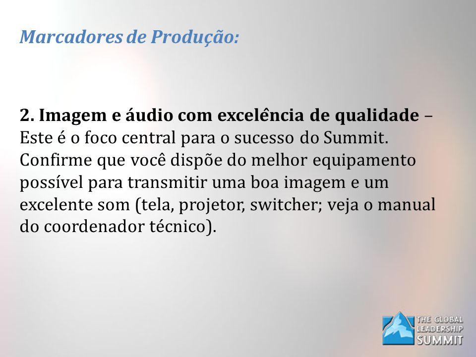 Marcadores de Produção: 2. Imagem e áudio com excelência de qualidade – Este é o foco central para o sucesso do Summit. Confirme que você dispõ