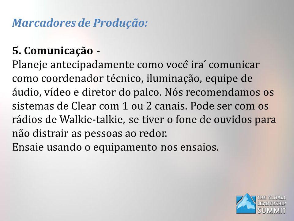 Marcadores de Produção: 5. Comunicação - Planeje antecipadamente como você ira ́ comunicar como coordenador técnico, iluminação, equipe de áu