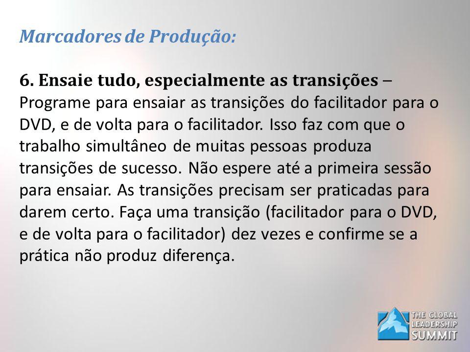 Marcadores de Produção: 6. Ensaie tudo, especialmente as transições – Programe para ensaiar as transições do facilitador para o DVD, e de volta