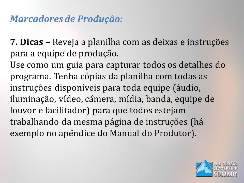 Marcadores de Produção: 7. Dicas – Reveja a planilha com as deixas e instruções para a equipe de produção. Use como um guia para capturar todos