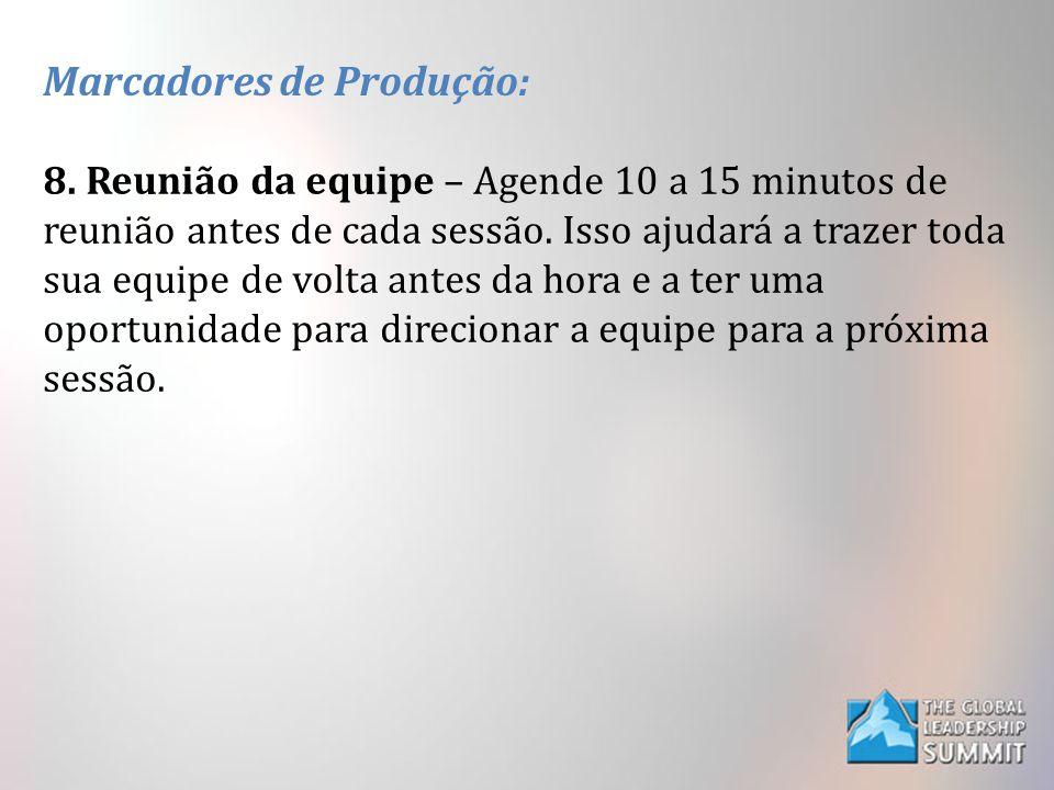 Marcadores de Produção: 8. Reunião da equipe – Agende 10 a 15 minutos de reunião antes de cada sessão. Isso ajudará a trazer toda sua equipe de