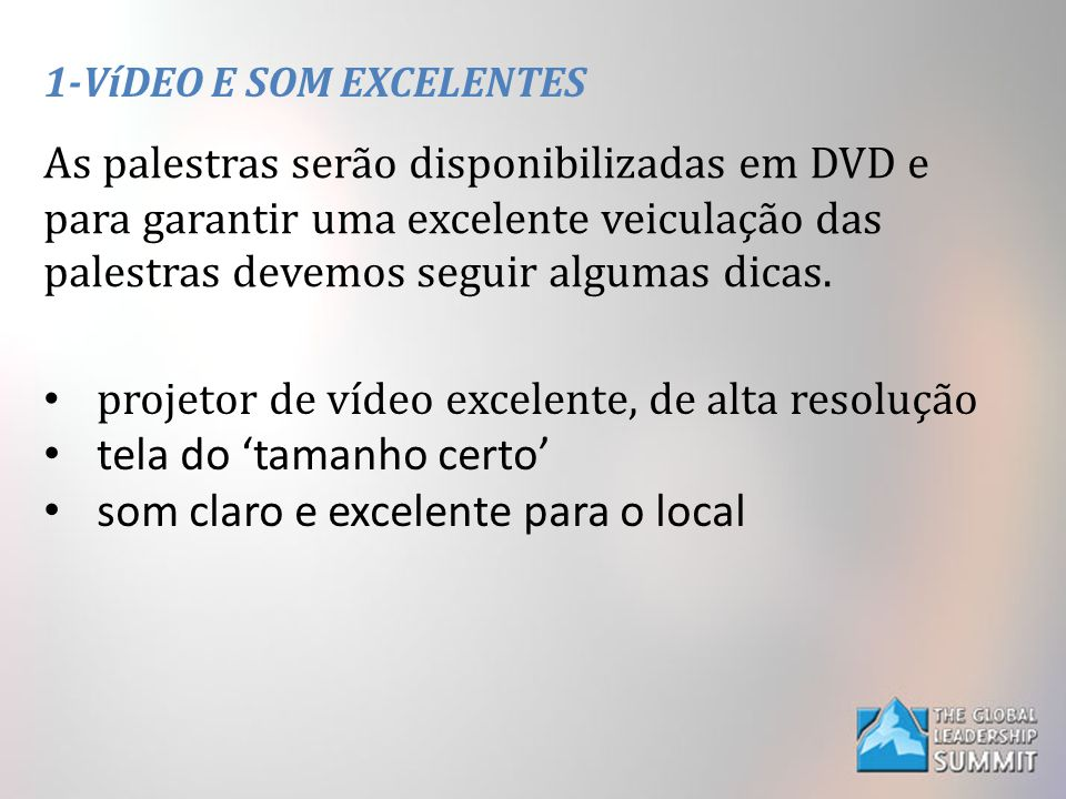 1-VíDEO E SOM EXCELENTES As palestras serão disponibilizadas em DVD e para garantir uma excelente veiculação das palestras devemos seguir algumas dic