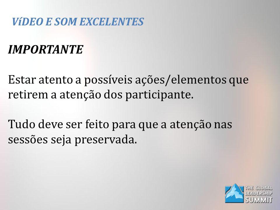 VíDEO E SOM EXCELENTES IMPORTANTE Estar atento a possíveis ações/elementos que retirem a atenção dos participante.