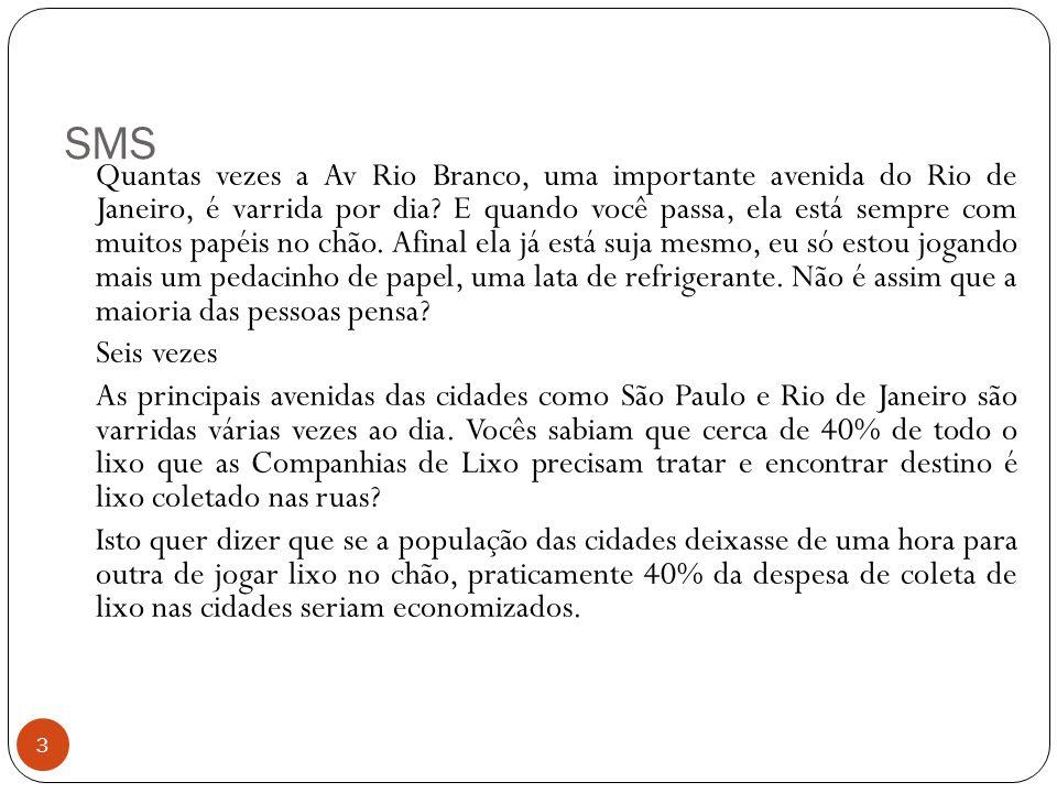SMS 3 Quantas vezes a Av Rio Branco, uma importante avenida do Rio de Janeiro, é varrida por dia? E quando você passa, ela está sempre com muitos papé