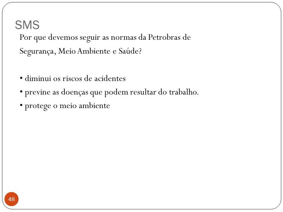 SMS 48 Por que devemos seguir as normas da Petrobras de Segurança, Meio Ambiente e Saúde? diminui os riscos de acidentes previne as doenças que podem