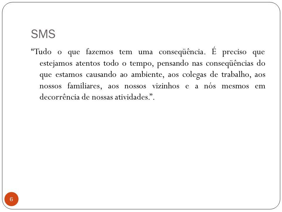 """SMS 6 """"Tudo o que fazemos tem uma conseqüência. É preciso que estejamos atentos todo o tempo, pensando nas conseqüências do que estamos causando ao am"""