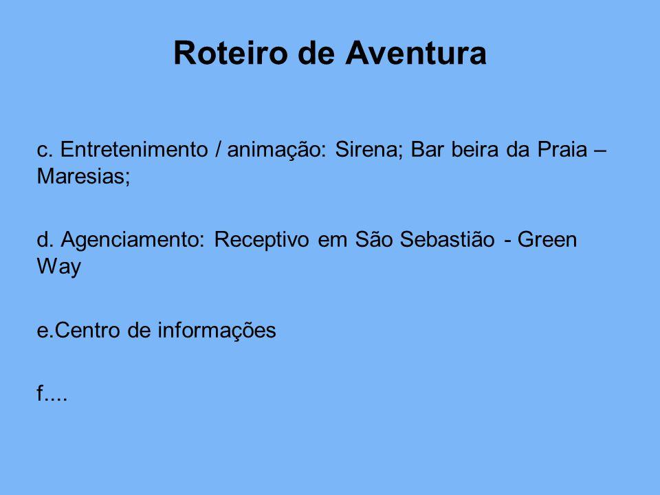 c. Entretenimento / animação: Sirena; Bar beira da Praia – Maresias; d. Agenciamento: Receptivo em São Sebastião - Green Way e.Centro de informações f